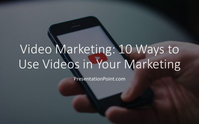 Video Marketing: 10 Ways to Use Video in Your Marketing